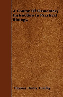 A Course of Elementary Instruction in Practical Biology.