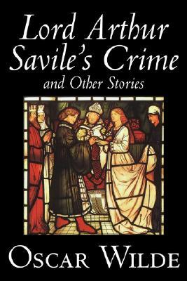Lord Arthur Savile's Crime and Other Stories by Oscar Wilde, Fiction, Literary, Classics, Historical, Short Stories