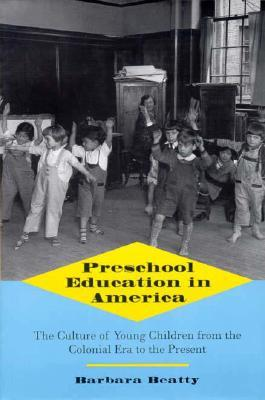 Preschool Education in America: The Culture of Young Children from the Colonial Era to the Present