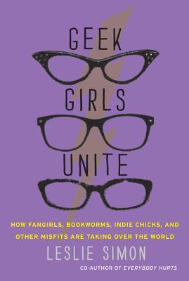 Geek Girls Unite by Leslie Simon