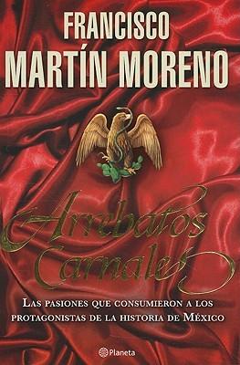 Arrebatos carnales by Francisco Martín Moreno