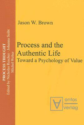 Process And The Authentic Life: Toward A Psychology Of Value