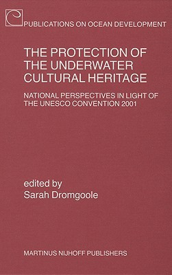 The Protection of the Underwater Cultural Heritage: National Perspectives in Light of the UNESCO Convention 2001