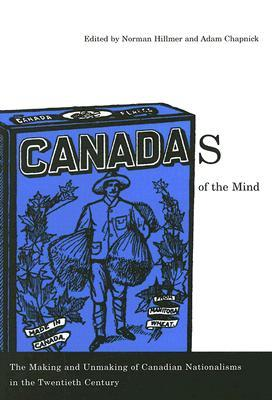 Canadas of the Mind: The Making and Unmaking of Canadian Nationalisms in the Twentieth Century