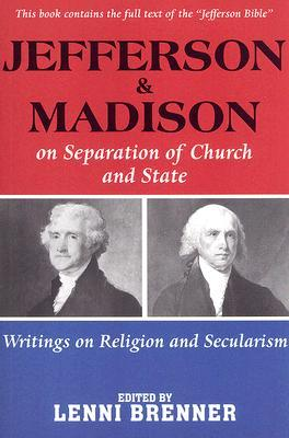 Jefferson & Madison on Separation of Church and State by Lenni Brenner