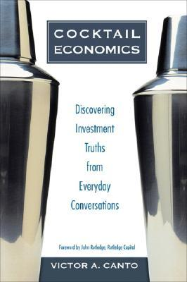 Cocktail Economics: Discovering Investment Truths from Everyday Conversations por Victor A. Canto FB2 iBook EPUB
