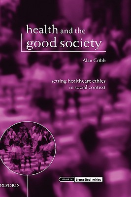 Health and the Good Society: Setting Healthcare Ethics in Social Context