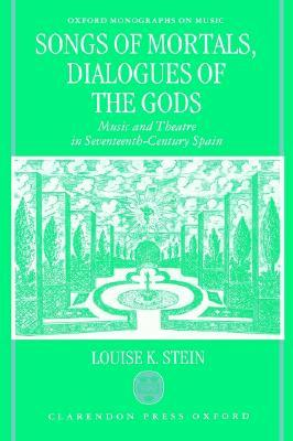 Songs of Mortals, Dialogues of the Gods: Music and Theatre in Seventeenth-Century Spain