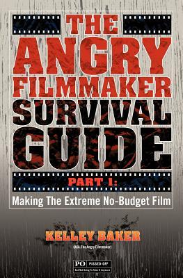 The Angry Filmmaker Survival Guide by Kelley Baker