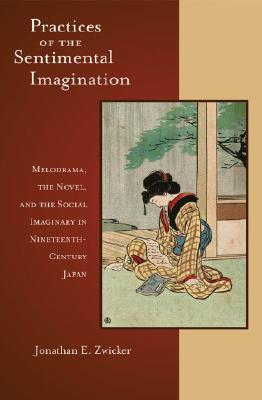 Practices of the Sentimental Imagination: Melodrama, the Novel, and the Social Imaginary in Nineteenth-Century Japan