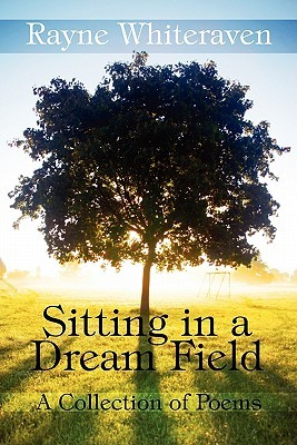 Sitting in a Dream Field: A Collection of Poems