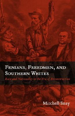 Fenians, Freedmen, and Southern Whites by Mitchell Snay