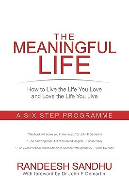 The Meaningful Life: How to Live the Life You Love and Love the Life You Live: A Six Step Programme