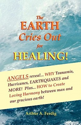 The Earth Cries Out for Healing!: Angels Reveal Why Tsunamis, Hurricanes, Earthquakes and More!