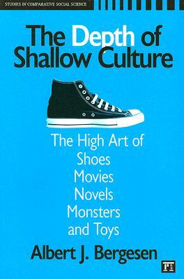 The Depth of Shallow Culture by Albert Bergesen
