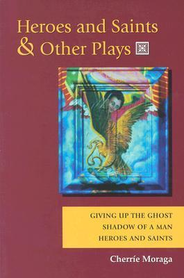 Heroes and Saints and Other Plays: Giving Up the Ghost, Shadow of a Man, Heroes and Saints