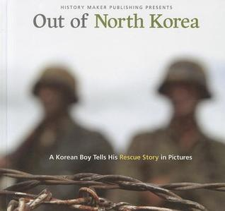 Out of North Korea: A Korean Boy Tells His Rescue Story in Pictures