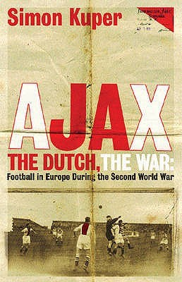 Ajax, the Dutch, the War: Football in Europe During the Second World War