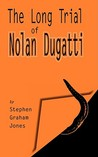 The Long Trial of Nolan Dugatti