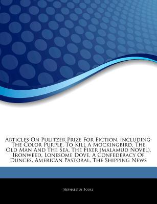 Articles on Pulitzer Prize for Fiction, Including: The Color Purple, to Kill a Mockingbird, the Old Man and the Sea, the Fixer (Malamud Novel), Ironweed, Lonesome Dove, a Confederacy of Dunces, American Pastoral, the Shipping News