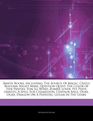 Articles on Xanth Books, Including: The Source of Magic, Castle Roogna, Night Mare, Question Quest, the Color of Her Panties, Yon Ill Wind, Zombie Lover, Pet Peeve (Xanth), a Spell for Chameleon, Centaur Aisle, Ogre, Ogre