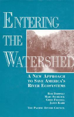 Entering the Watershed: A New Approach To Save America's River Ecosystems