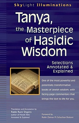 Tanya, the Masterpiece of Hasidic Wisdom: Selections Annotated & Explained