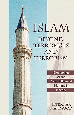 Islam Beyond Terrorists and Terrorism: Biographies of the Most Influential Muslims in History