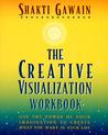 The Creative Visualization Workbook by Shakti Gawain