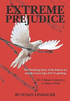Extreme Prejudice: The Terrifying Story of the Patriot ACT and the Cover Ups of 9/11 and Iraq: The Ultimate Conspiracy to Silence Truth