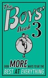 The Boys' Book: No. 3: Even More Ways To Be The Best At Everything (Boys Book)
