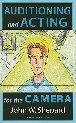 Auditioning and Acting for the Camera: Proven Techniques for Auditioning and Performing in Film, Episodic T.V., Sitcoms, Soap Operas, Commercials, and Industrials