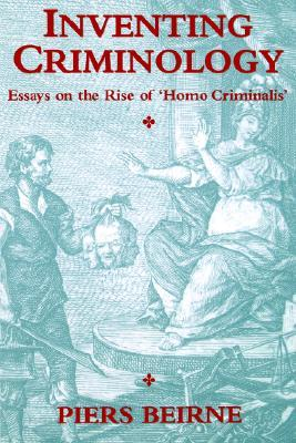 inventing criminology essays on the rise of homo criminalis by  2798609