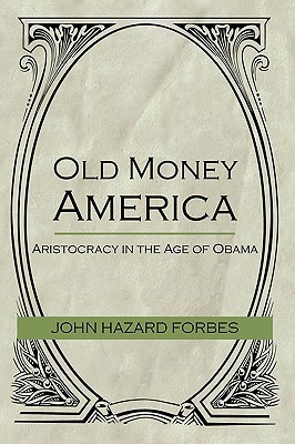 Old Money America: Aristocracy in the Age of Obama