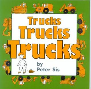 Trucks, Trucks, Trucks by Peter Sís