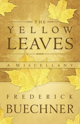 The Yellow Leaves by Frederick Buechner