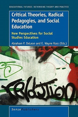 Critical Theories, Radical Pedagogies, and Social Education: New Perspectives for Social Studies Education