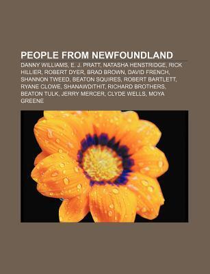 People from Newfoundland: Danny Williams, E. J. Pratt, Natasha Henstridge, Rick Hillier, Robert Dyer, Brad Brown, David French, Shannon Tweed