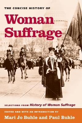 The Concise History of Woman Suffrage: Selections from History of Woman Suffrage, by Elizabeth Cady Stanton, Susan B. Anthony, Matilda Joslyn Gage, and the National American Woman Suffrage Association