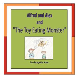 Alfred and Alex and the Toy Eating Monster