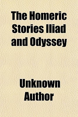 The Homeric Stories; Iliad and Odyssey