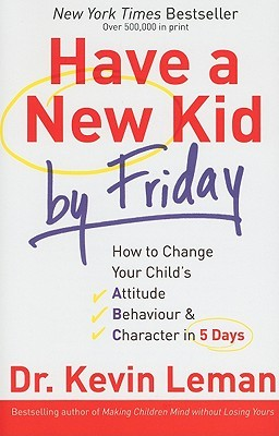 have-a-new-kid-by-friday-how-to-change-your-child-s-attitude-behavior-character-in-5-days