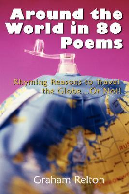 Around the World in 80 Poems: Rhyming Reasons to Travel the Globe...or Not!