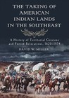The Taking of American Indian Lands in the Southeast: A History of Territorial Cessions and Forced Relocations, 1607-1840