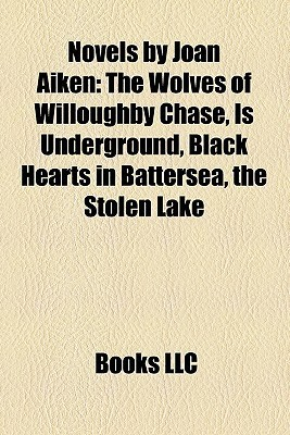Novels by Joan Aiken: The Wolves of Willoughby Chase, Is Underground, Black Hearts in Battersea, the Stolen Lake