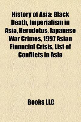 History of Asia: Black Death, Imperialism in Asia, Herodotus, Japanese War Crimes, Timeline of Asian Nations, 1997 Asian Financial Crisis