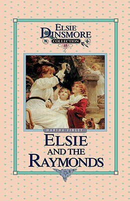 Elsie and the Raymonds (The Original Elsie Dinsmore Classics #15)