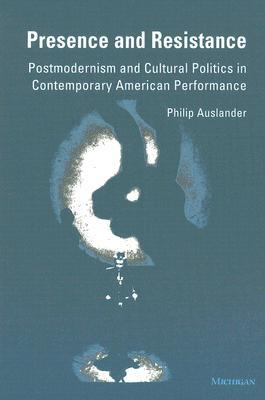presence-and-resistance-postmodernism-and-cultural-politics-in-contemporary-american-performance
