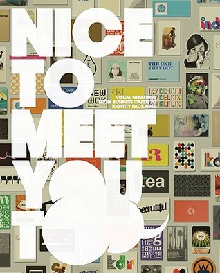 Nice to Meet You Too: Visual Greetings from Business Cards and Identity Packages: Visual Greetings from Business Cards to Identity Packages