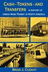 Cash, Tokens, & Transfers: A History of Urban Mass Transit in North America
